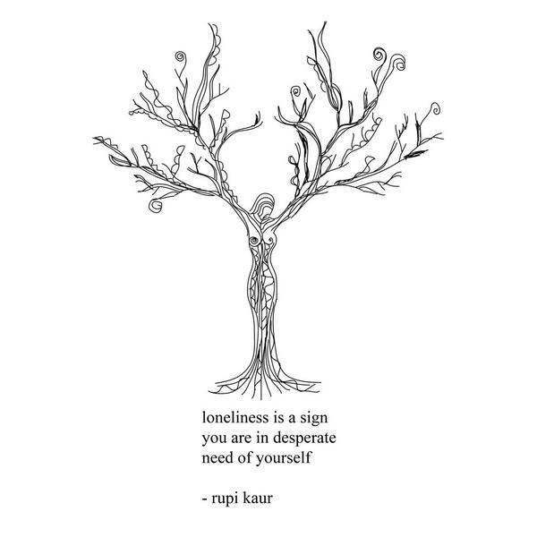 loneliness is a sign you are in need of yourself - self love | Rupi Kaur