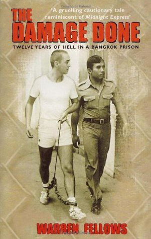 The Damage Done: Twelve Years of Hell in a Bangkok Prison By Warren Fellows